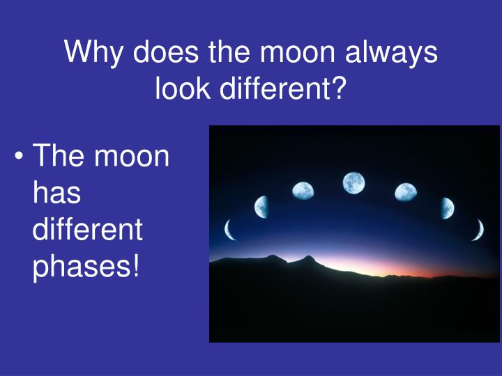 Why does the moon always look different?