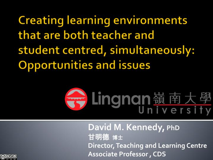 david m kennedy phd director teaching and learning centre associate professor cds n.