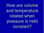 how are volume and temperature related when pressure is held constant