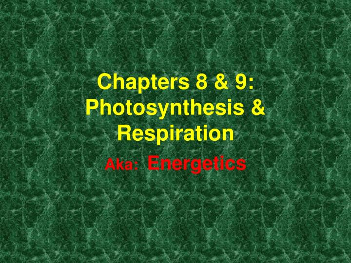 chapters 8 9 photosynthesis respiration n.