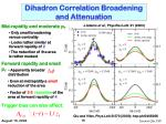 dihadron correlation broadening and attenuation