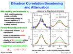 dihadron correlation broadening and attenuation