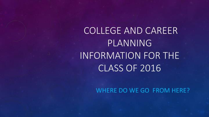 college and career planning information for the class of 2016 n.