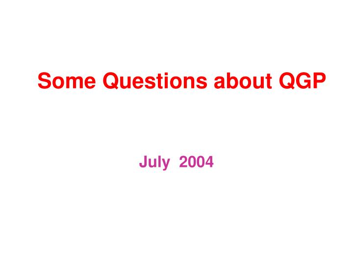 some questions about qgp n.