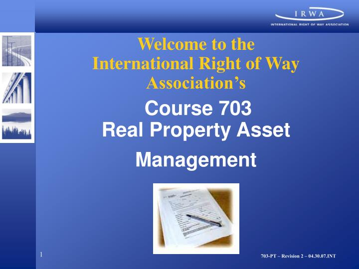 Welcome to the international right of way association s course 703 real property asset management