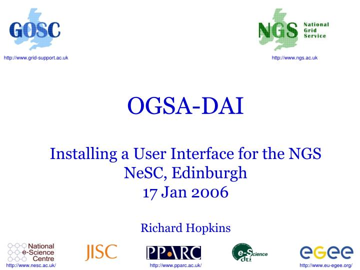 ogsa dai installing a user interface for the ngs nesc edinburgh 17 jan 2006 richard hopkins n.