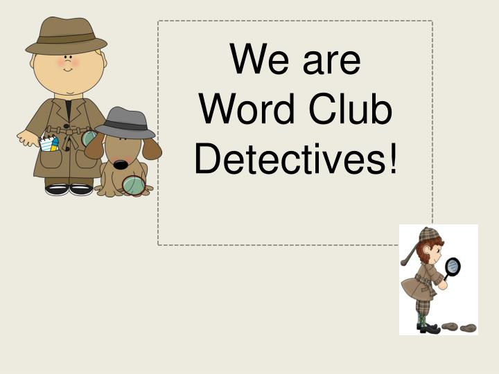 we are word club detectives n.