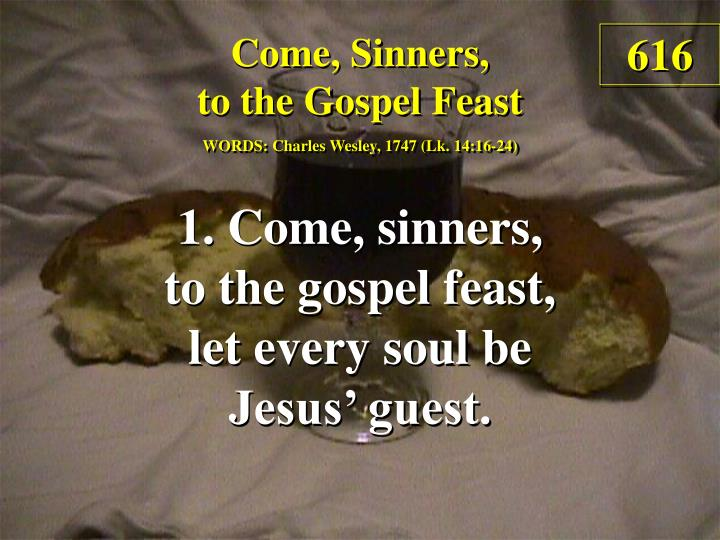 come sinners to the gospel feast 1 n.