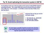 tip 18 avoid replicating the transaction system in sap bi