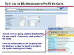 tip 9 use the bex broadcaster to pre fill the cache