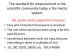 the standard for measurement in the scientific community today is the metric system