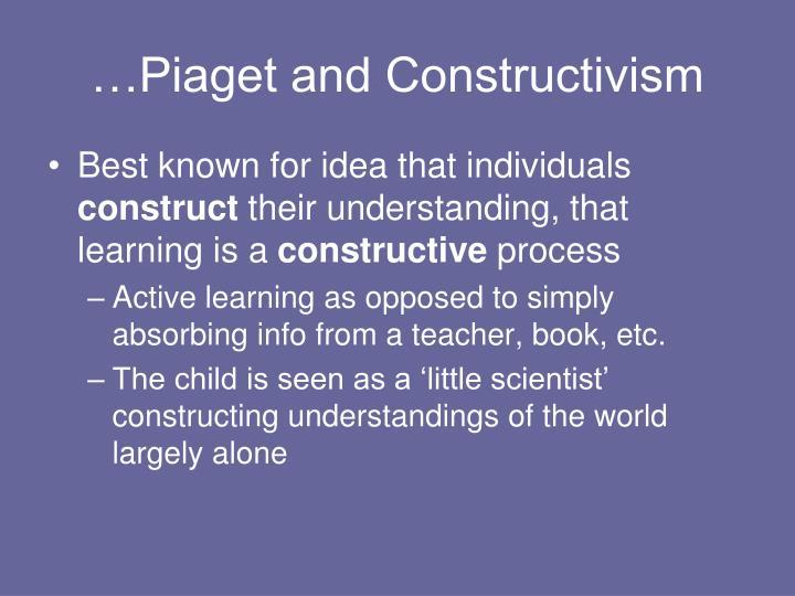 …Piaget and Constructivism