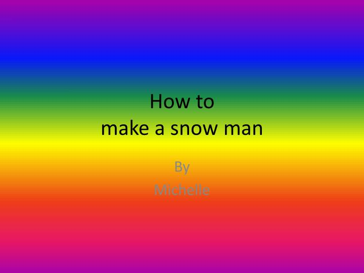 how to make a snow man n.