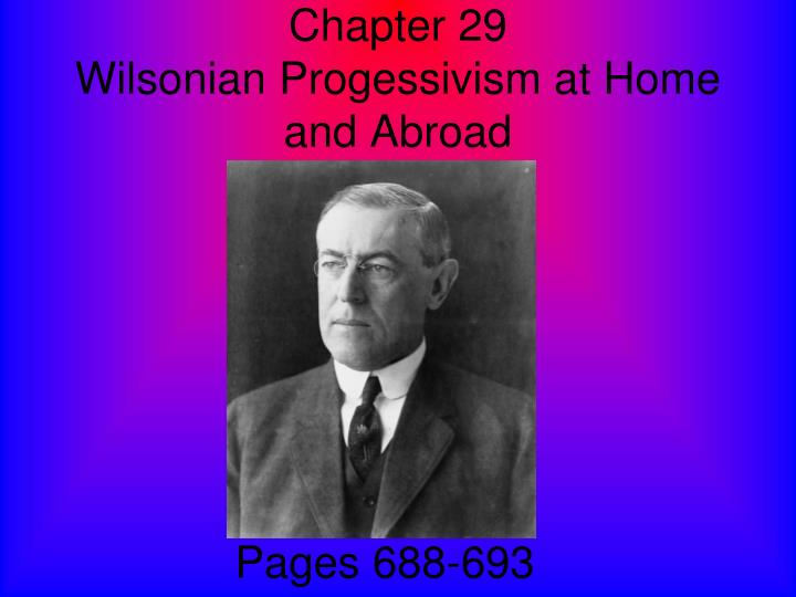 chapter 29 wilsonian progessivism at home and abroad n.