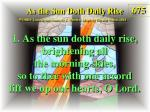 as the sun doth daily rise 1