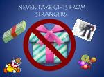 never take gifts from strangers