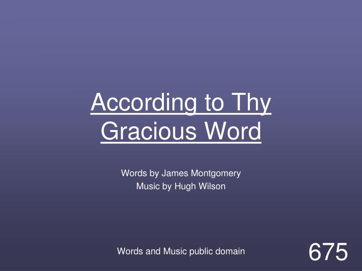 according to thy gracious word n.