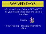 waived days