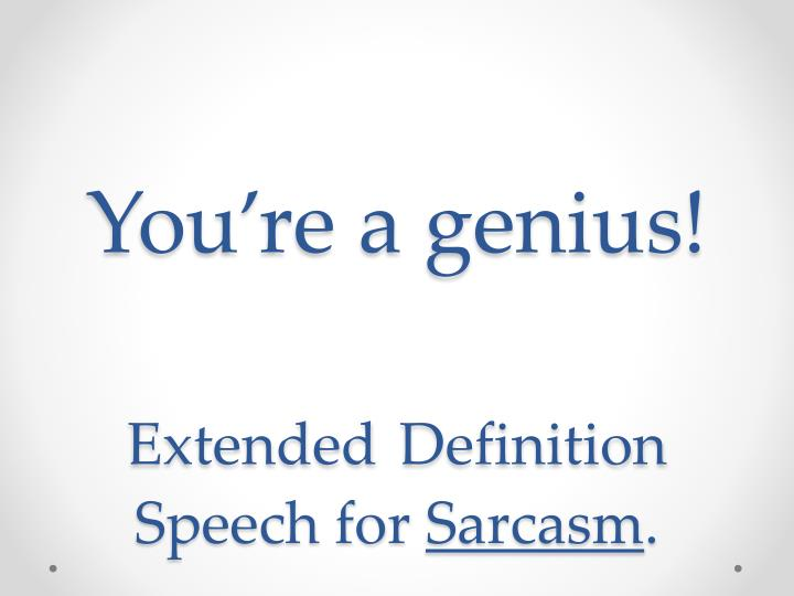you re a genius extended definition speech for sarcasm n.