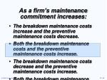 as a firm s maintenance commitment increases