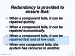 redundancy is provided to ensure that