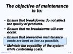 the objective of maintenance is to