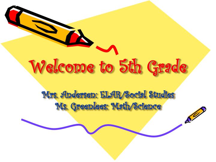 welcome to 5th grade mrs andersen elar social studies ms greenlees math science n.