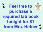 feel free to purchase a required lab book tonight for 1 from mrs hefner