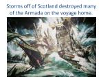 storms off of scotland destroyed many of the armada on the voyage home