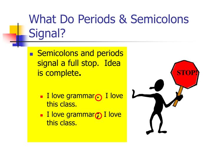 What do periods semicolons signal