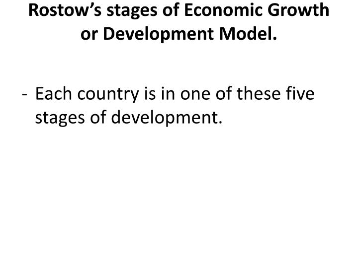 rostows stages of economic growth Modern economic growth, according to rostow, follows a general path through the following five stages: the traditional society, preconditions for take-off, the take-off, drive to maturity, and the age of high-mass consumption.