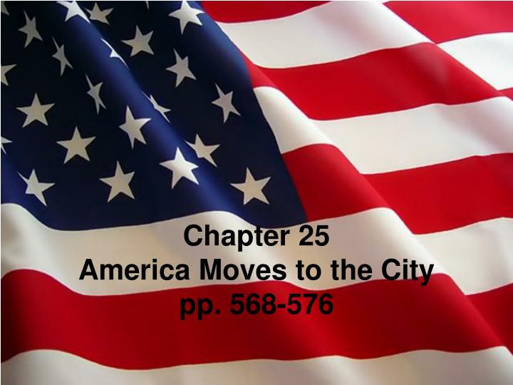 chapter 25 america moves to the city pp 568 576 n.