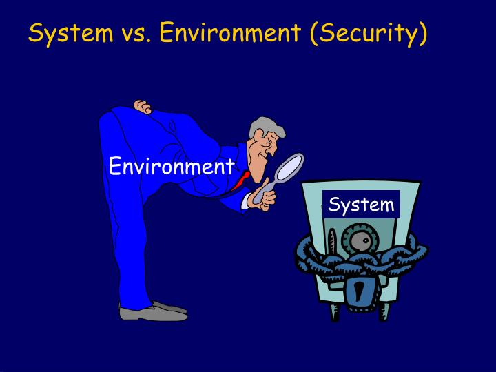 System vs. Environment (Security)