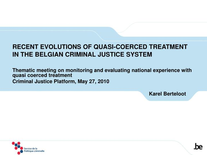 recent evolutions of quasi coerced treatment in the belgian criminal justice system n.