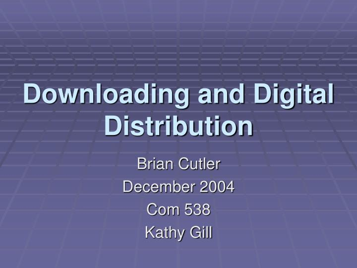 downloading and digital distribution n.