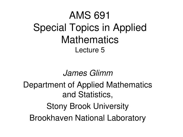 ams 691 special topics in applied mathematics lecture 5 n.