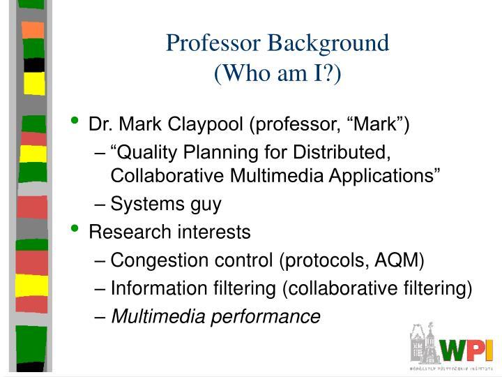 Professor background who am i