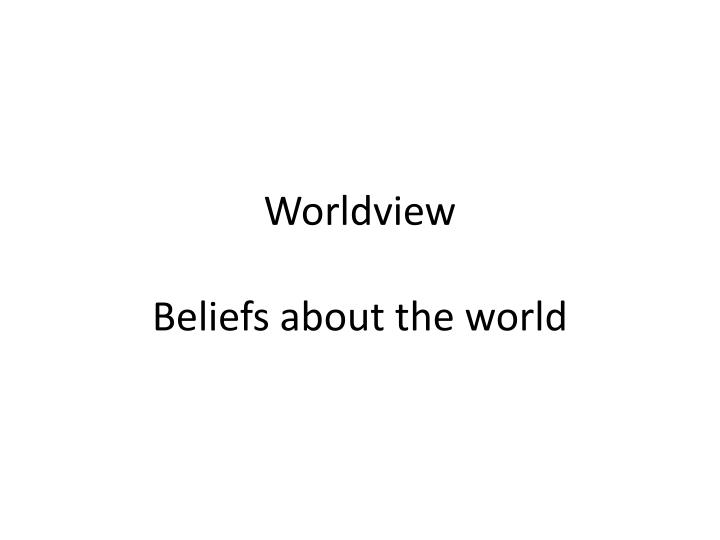 worldview beliefs about the world n.