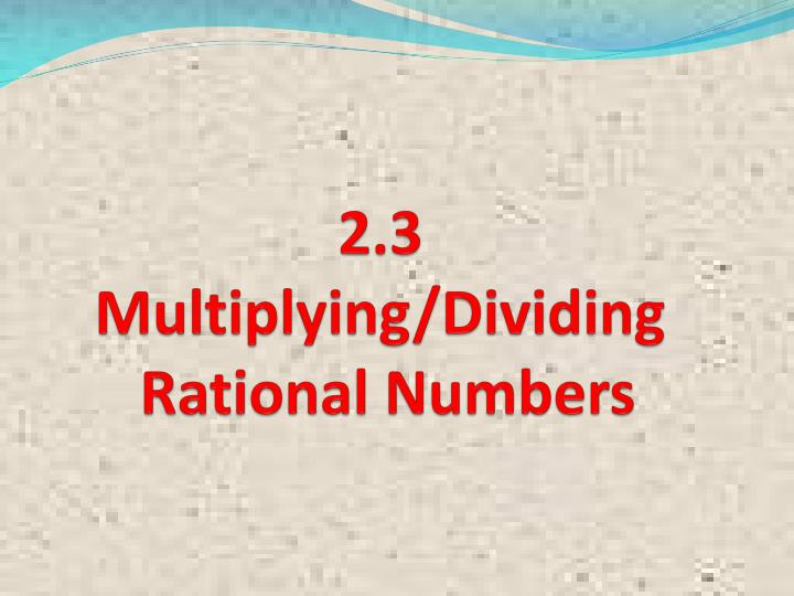 2 3 multiplying dividing rational numbers n.