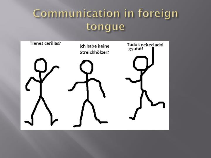 Communication in foreign tongue