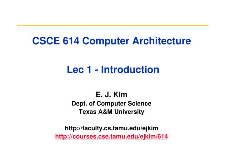 csce 614 computer architecture lec 1 introduction n.
