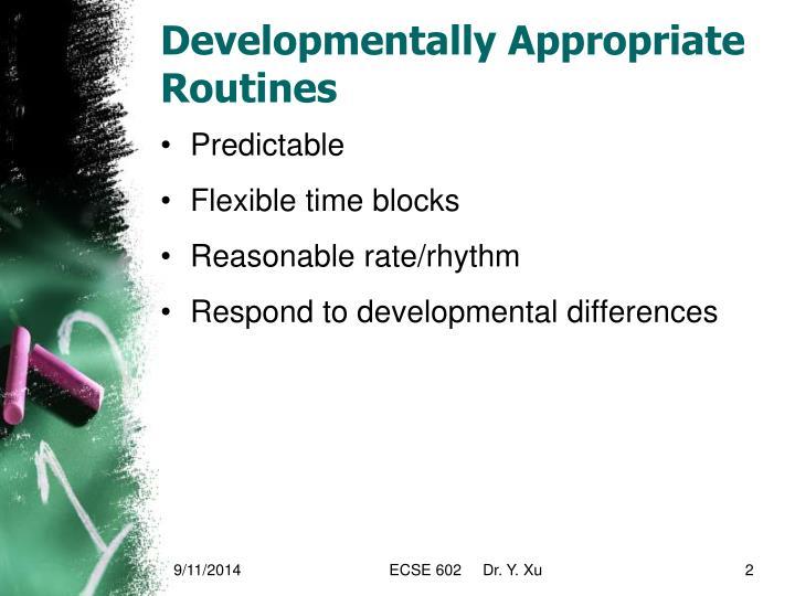 Developmentally appropriate routines
