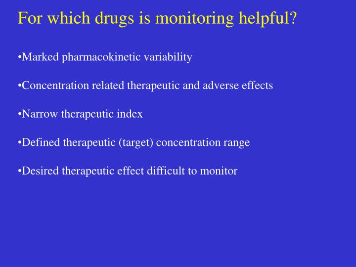 For which drugs is monitoring helpful?
