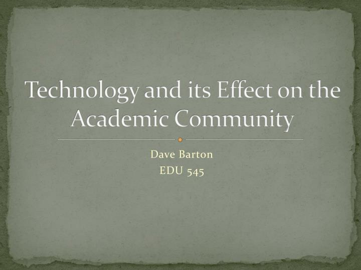 technology and its effect on the academic community n.
