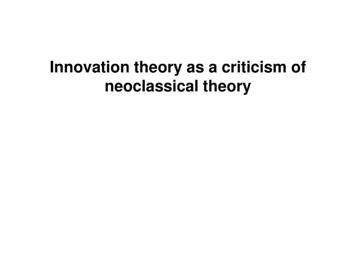 innovation theory as a criticism of neoclassical theory n.