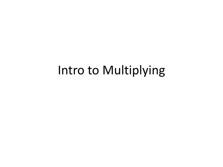 intro to multiplying n.