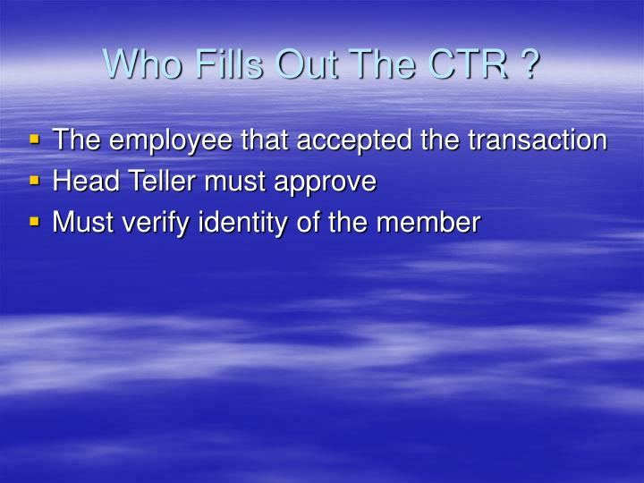 Who Fills Out The CTR ?