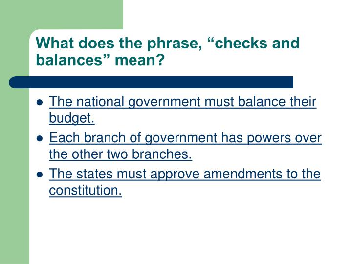 """What does the phrase, """"checks and balances"""" mean?"""