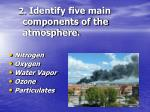 2 identify five main components of the atmosphere