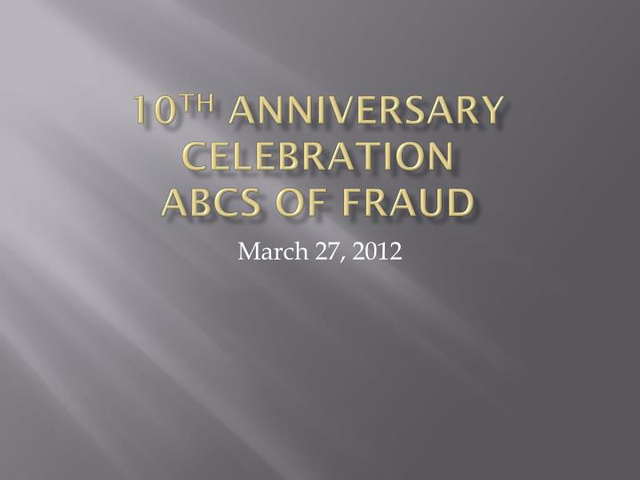 10 th anniversary celebration abcs of fraud n.